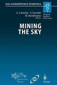 Mining the Sky: Proceedings of the MPA/ESO/MPE Workshop Held at Garching, Germany, July 31 - August 4, 2000 by A.J. Banday