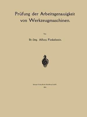 Prüfung Der Arbeitsgenauigkeit Von Werkzeugmaschinen by Alfons Finkelstein