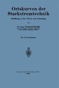 Ortskurven Der Starkstromtechnik: Einführung In Ihre Theorie Und Anwendung by Gerhard Hauffe