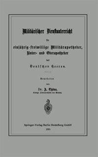 Militärischer Dienstunterricht für einjährig-freiwillige Militärapotheker, Unter- und Oberapotheker des Deutschen Heeres by Albert Thöns