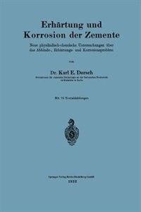 Erhärtung Und Korrosion Der Zemente: Neue Physikalisch-chemische Untersuchungen Über Das Abbinde-, Erhärtungs- Und Korrosionsproblem by Karl E. Dorsch