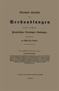 Geordnete Uebersicht der Verhandlungen des ersten Preussischen Vereinigten Landtages, gehalten in Berlin 1847 by A. Hofmann