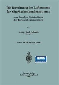 Die Berechnung der Luftpumpen für Oberflächenkondensationen unter besonderer Berücksichtigung der Turbinenkondensationen by Dr.-Ing. Karl Schmidt