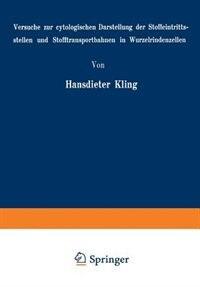 Versuche zur cytologischen Darstellung der Stoffeintrittsstellen und Stofftransportbahnen in Wurzelrindenzellen by Hansdieter Kling