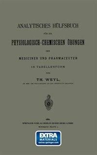 Analytisches Hülfsbuch Für Die Physiologisch-chemischen Übungen Der Mediciner Und Pharmaceuten In Tabellenform by Th Weyl