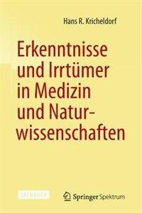 Erkenntnisse und Irrtümer in Medizin und Naturwissenschaften by Hans R. KRICHELDORF