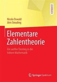 Elementare Zahlentheorie: Ein sanfter Einstieg in die höhere Mathematik by Nicola Oswald