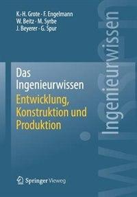 Das Ingenieurwissen: Entwicklung, Konstruktion und Produktion by Karl-Heinrich Grote