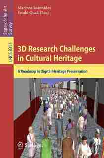 3D Research Challenges in Cultural Heritage: A Roadmap in Digital Heritage Preservation by Marinos Ioannides