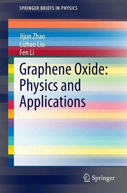 Graphene Oxide: Physics And Applications by Jijun Zhao