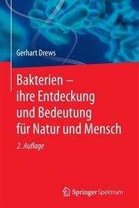 Bakterien - ihre Entdeckung und Bedeutung für Natur und Mensch by Gerhart Drews