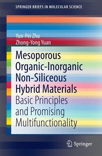 Mesoporous Organic-Inorganic Non-Siliceous Hybrid Materials: Basic Principles and Promising Multifunctionality by Yun-Pei Zhu