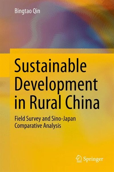Sustainable Development in Rural China: Field Survey and Sino-Japan Comparative Analysis by Bingtao Qin