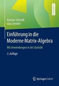 Einführung in die Moderne Matrix-Algebra: Mit Anwendungen in der Statistik by Karsten Schmidt