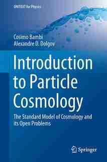 Introduction to Particle Cosmology: The Standard Model of Cosmology and its Open Problems by Cosimo Bambi