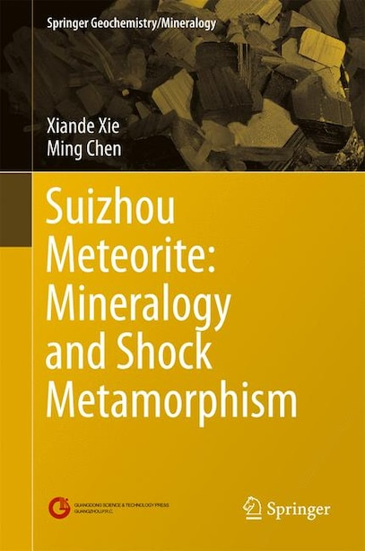 Suizhou Meteorite: Mineralogy And Shock Metamorphism by Xiande Xie