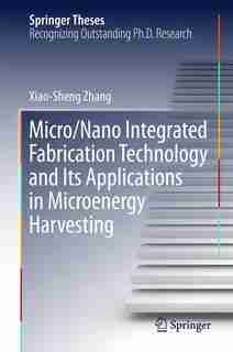 Micro/Nano Integrated Fabrication Technology and Its Applications in Microenergy Harvesting by Xiao-Sheng Zhang