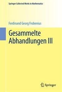 Gesammelte Abhandlungen Iii by Ferdinand Georg Frobenius