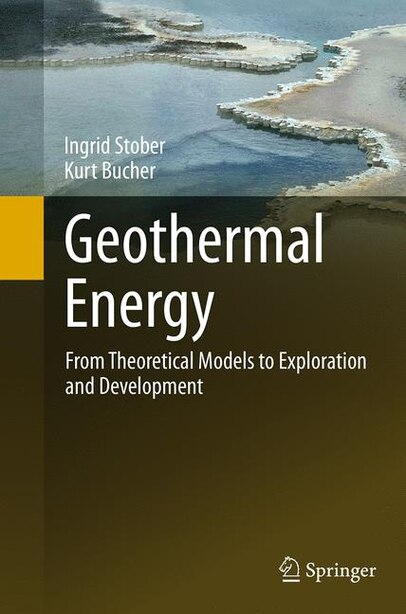 Geothermal Energy: From Theoretical Models To Exploration And Development by Ingrid Stober