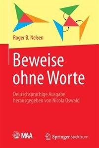 Beweise Ohne Worte: Deutschsprachige Ausgabe Herausgegeben Von Nicola Oswald by Roger B. Nelsen