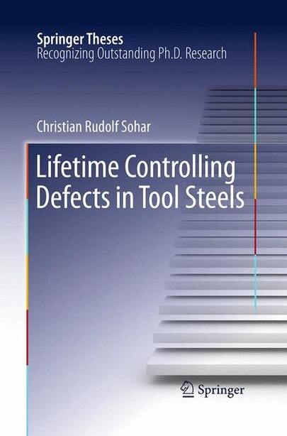 Lifetime Controlling Defects In Tool Steels by Christian Rudolf Sohar