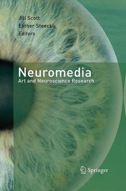 Neuromedia: Art And Neuroscience Research by Jill Scott