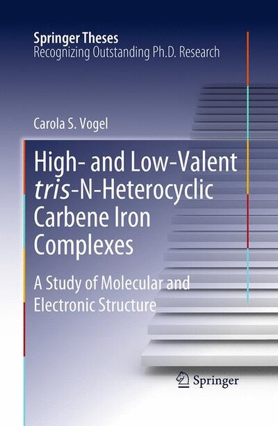 High- And Low-valent Tris-n-heterocyclic Carbene Iron Complexes: A Study Of Molecular And Electronic Structure by Carola S. Vogel