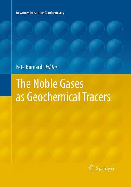 The Noble Gases As Geochemical Tracers by Pete Burnard
