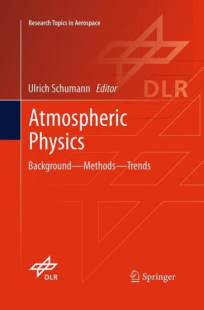 Atmospheric Physics: Background - Methods - Trends by Ulrich Schumann