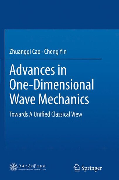 Advances In One-dimensional Wave Mechanics: Towards A Unified Classical View by Zhuangqi Cao