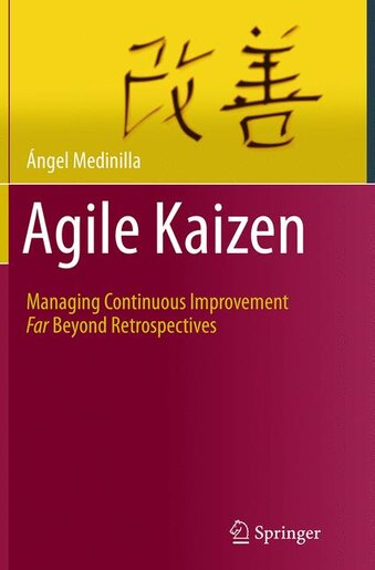 Agile Kaizen: Managing Continuous Improvement Far Beyond Retrospectives