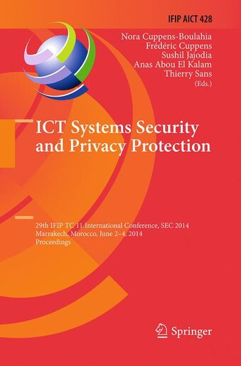 Ict Systems Security And Privacy Protection: 29th Ifip Tc 11 International Conference, Sec 2014, Marrakech, Morocco, June 2-4, 2014, Proceedings by Nora Cuppens-boulahia