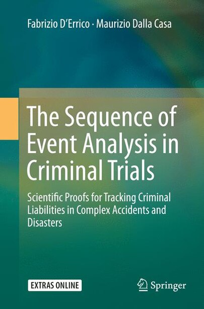 The Sequence Of Event Analysis In Criminal Trials: Scientific Proofs For Tracking Criminal Liabilities In Complex Accidents And Disasters by Fabrizio D'Errico