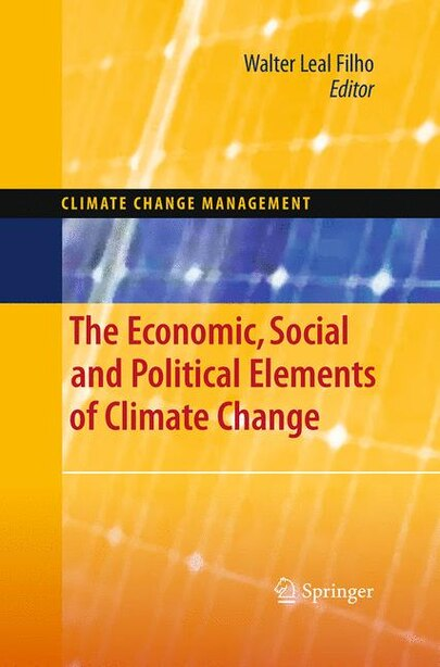 The Economic, Social And Political Elements Of Climate Change by Walter Leal Filho