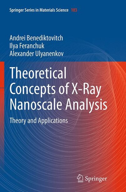 Theoretical Concepts Of X-ray Nanoscale Analysis: Theory And Applications by Andrei Benediktovich