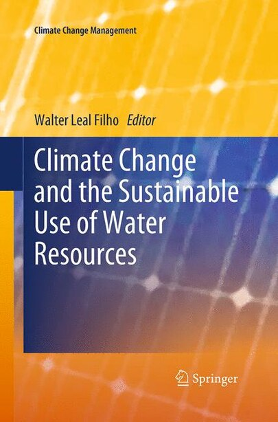 Climate Change And The Sustainable Use Of Water Resources by Walter Leal Filho