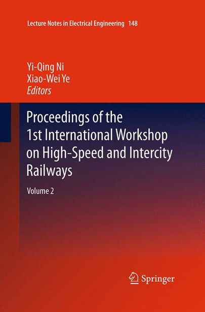 Proceedings Of The 1st International Workshop On High-speed And Intercity Railways: Volume 2 by Yi-Qing Ni