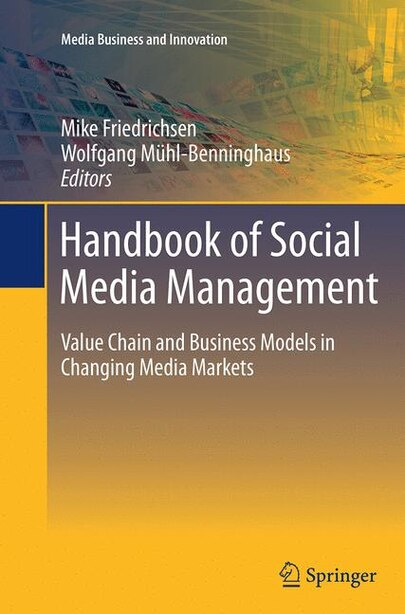 Handbook Of Social Media Management: Value Chain And Business Models In Changing Media Markets by Mike Friedrichsen