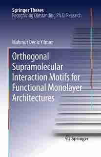 Orthogonal Supramolecular Interaction Motifs For Functional Monolayer Architectures by Mahmut Deniz Yilmaz