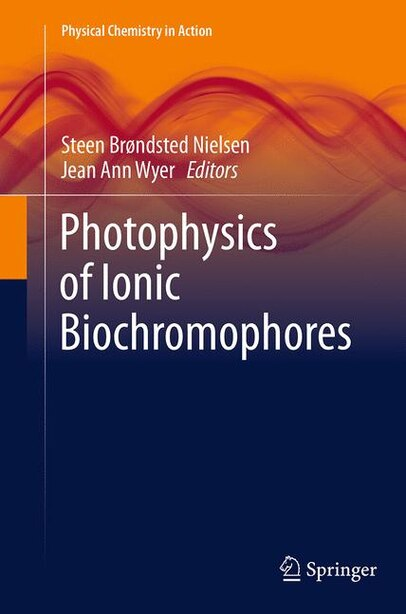 Photophysics Of Ionic Biochromophores by Steen Brondsted Niels