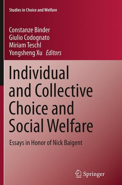 Individual And Collective Choice And Social Welfare: Essays In Honor Of Nick Baigent by Constanze Binder