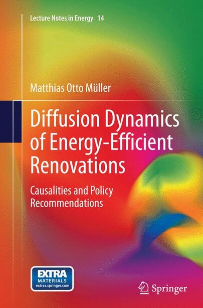 Diffusion Dynamics Of Energy-efficient Renovations: Causalities And Policy Recommendations by Matthias otto Müller