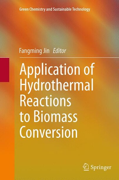 Application Of Hydrothermal Reactions To Biomass Conversion by Fangming Jin