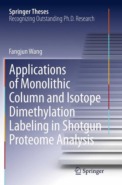Applications Of Monolithic Column And Isotope Dimethylation Labeling In Shotgun Proteome Analysis by Fangjun Wang