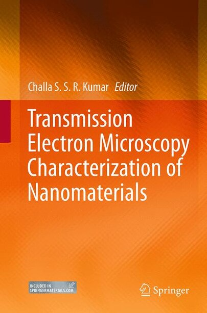 Transmission Electron Microscopy Characterization Of Nanomaterials by Challa S.S.R. Kumar