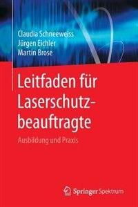 Leitfaden Für Laserschutzbeauftragte: Ausbildung Und Praxis by Claudia Schneeweiss