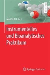 Instrumentelles Und Bioanalytisches Praktikum by Manfred H. Gey
