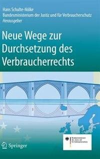 Neue Wege Zur Durchsetzung Des Verbraucherrechts by Hans Schulte-nölke
