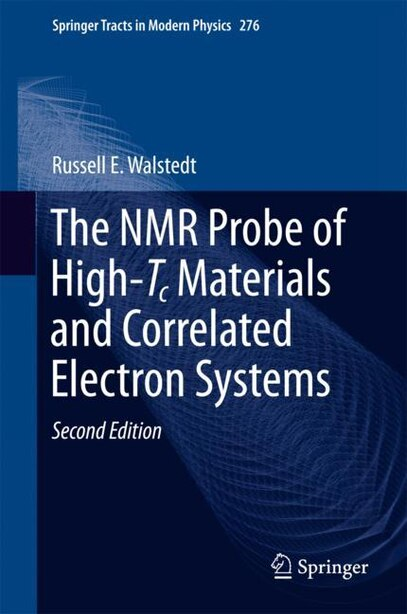 The Nmr Probe Of High-tc Materials And Correlated Electron Systems by Russell E. Walstedt