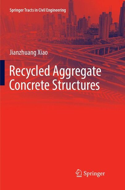 Recycled Aggregate Concrete Structures by Jianzhuang Xiao